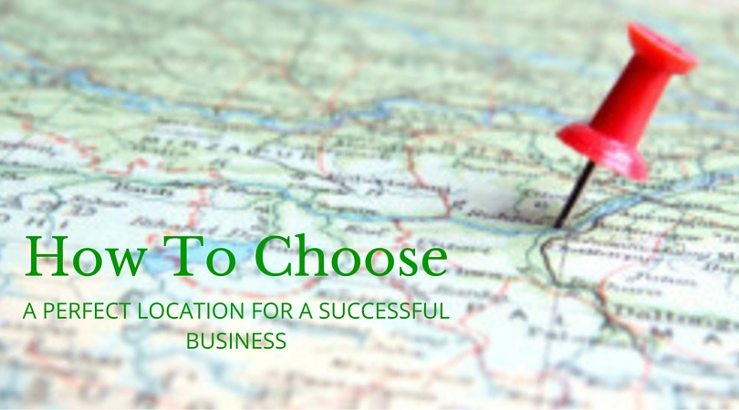 Choose A Perfect Location For Successful Business