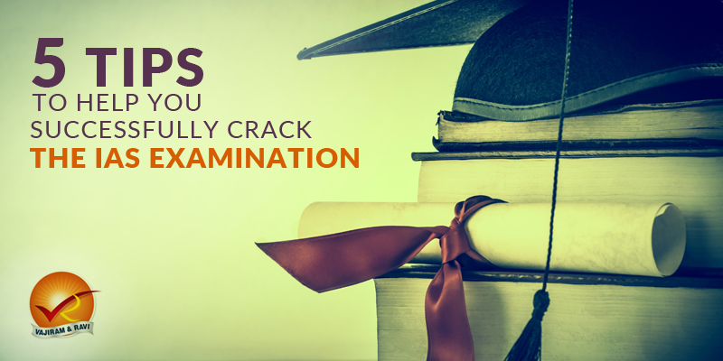 5 Tips To Help You Successfully Crack The IAS Examination