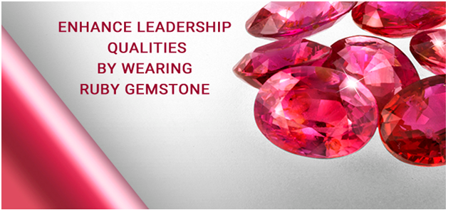 Enhance Leadership Qualities by Wearing Ruby Gemstone