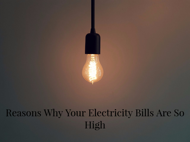 5 Reasons Why Your Electricity Bills Are So High