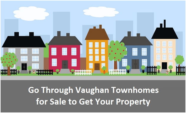Go Through Vaughan Townhomes For Sale To Get Your Property