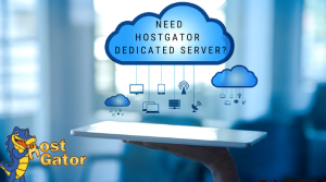 Why You Need HostGator Dedicated Server?